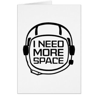 I Need More Space Card