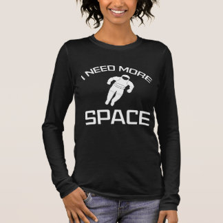 I Need More Space Long Sleeve T-Shirt