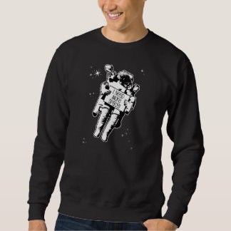 I need more space! pullover sweatshirts