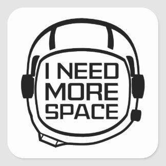 I Need More Space Square Sticker