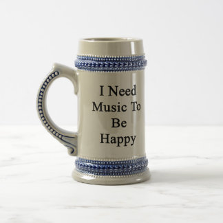 I Need Music To Be Happy 18 Oz Beer Stein