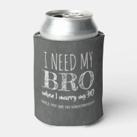 I need my BRO - Funny Groomsman Proposal Can Cooler