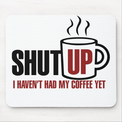 I need my Coffee Mouse Pads