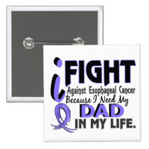 I Need My Dad Esophageal Cancer Pinback Button
