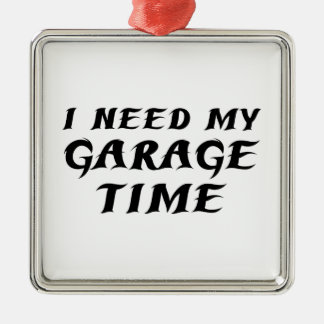 I Need My Garage Time Metal Ornament