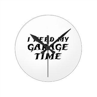I Need My Garage Time Round Clock