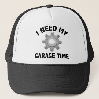 I Need My Garage Time Trucker Hat