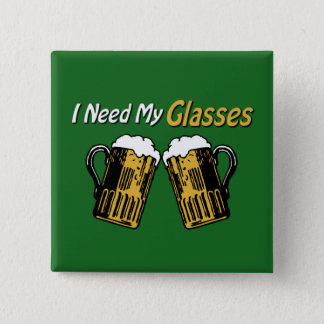 I Need My Glasses Beer Humor Button