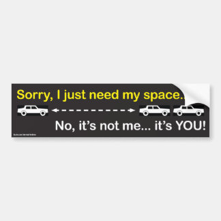 """I need my space"" bumper sticker"
