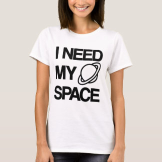 I need my space - Funny design T-Shirt