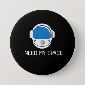 I Need My Space Pinback Button