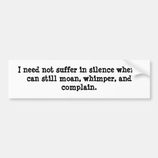 I need not suffer in silence when I can still m... Car Bumper Sticker