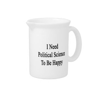 I Need Political Science To Be Happy Beverage Pitchers