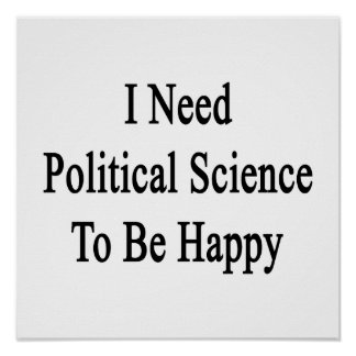 I Need Political Science To Be Happy Posters
