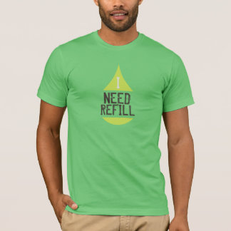 I NEED REFILL yellow drop T-Shirt