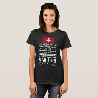 I Need Sexy People God made the Swiss T-Shirt