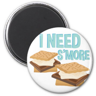 I Need Smore Magnet