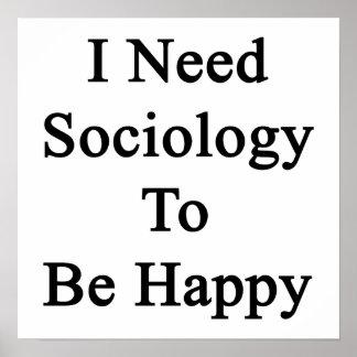 I Need Sociology To Be Happy Print