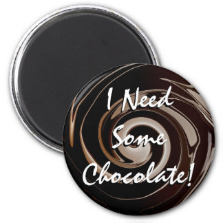 I Need Some Chocolate! Magnet
