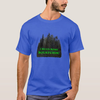 I Need Some Squatchin! - Clothes Only T-Shirt