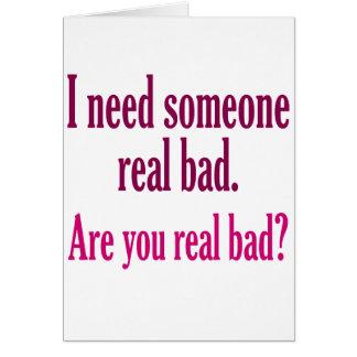 I need someone real bad card