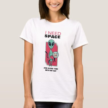 I Need Space And Alone Time With My Cat Fun Alien T-Shirt