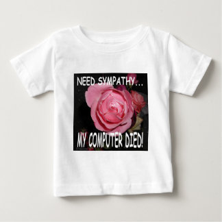 I NEED SYMPATHY... MY COMPUTER DIED BABY T-Shirt