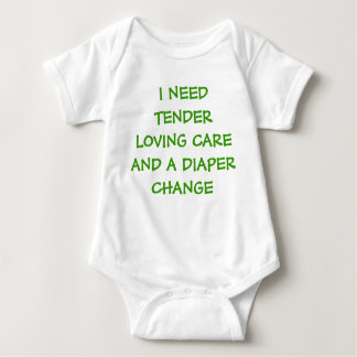 I NEED TENDER LOVING CARE AND A DIAPER CHANGE SHIR BABY BODYSUIT