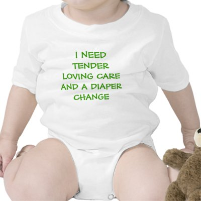 i_need_tender_loving_care_and_a_diaper_change_shir_tshirt-p23530736223235295533qt_400.jpg