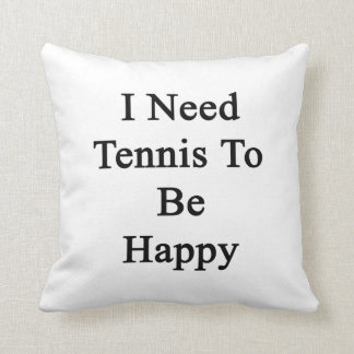 I Need Tennis To Be Happy Throw Pillow