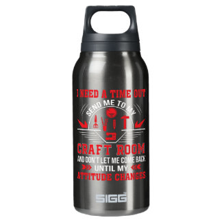 I Need Time Out Send Me To My Craft Room Insulated Water Bottle