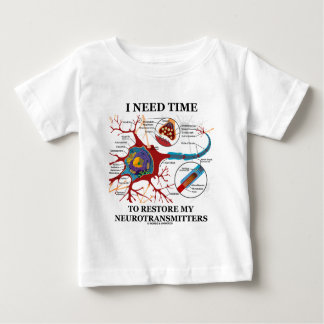 I Need Time To Restore My Neurotransmitters Baby T-Shirt