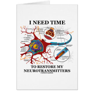 I Need Time To Restore My Neurotransmitters Greeting Card