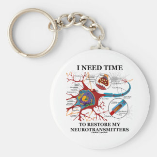 I Need Time To Restore My Neurotransmitters Keychains
