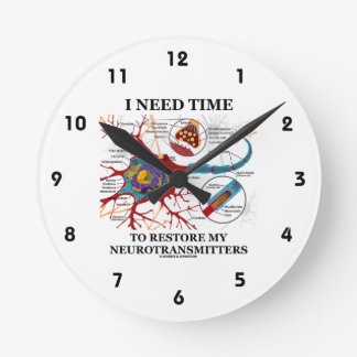 I Need Time To Restore My Neurotransmitters Round Clock