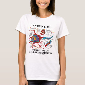 I Need Time To Restore My Neurotransmitters T-Shirt