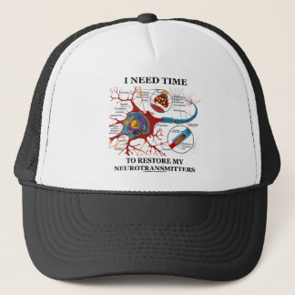 I Need Time To Restore My Neurotransmitters Trucker Hat