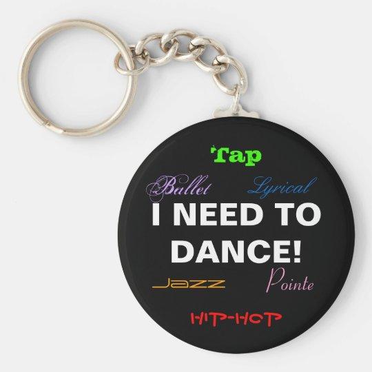 I NEED TO DANCE! Keychain