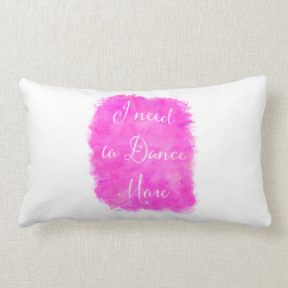 I need to Dance More Motivational Quote Wall Art Lumbar Pillow