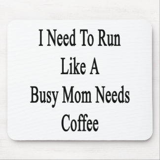 I Need To Run Like A Busy Mom Needs Coffee Mouse Pad