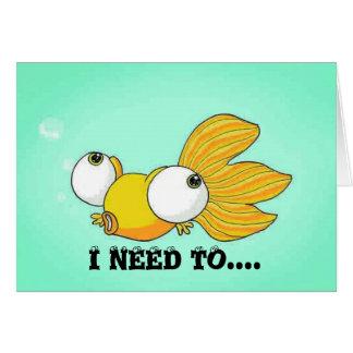 I NEED TO SEE YOU Bug Eyed Goldfish Card