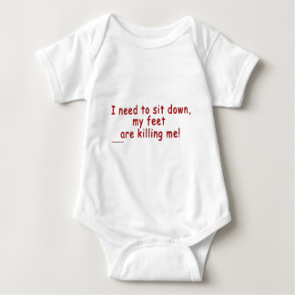 I_need_to_sit_down_my_feet_are_killing_me Baby Bodysuit
