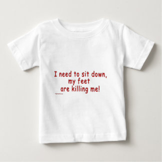 I_need_to_sit_down_my_feet_are_killing_me Baby T-Shirt