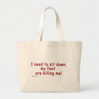 I_need_to_sit_down_my_feet_are_killing_me Large Tote Bag