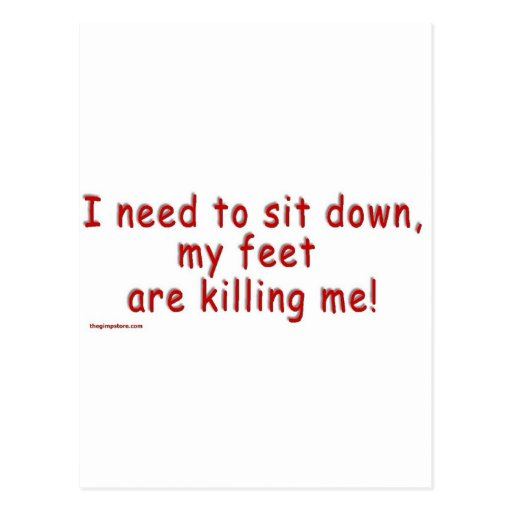 I_need_to_sit_down_my_feet_are_killing_me Postcard