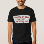 I_need_to_sit_down_my_feet_are_killing_me Tee Shirt