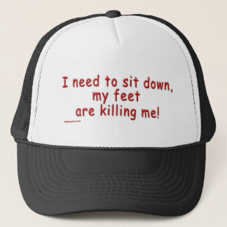 I_need_to_sit_down_my_feet_are_killing_me Trucker Hat