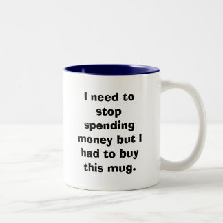 I need to stop spending money but I had to buy ... Two-Tone Coffee Mug