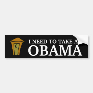 I NEED TO TAKE AN, OBAMA BUMPER STICKER