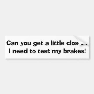 I Need To Test My Brakes Bumper Sticker Car Bumper Sticker